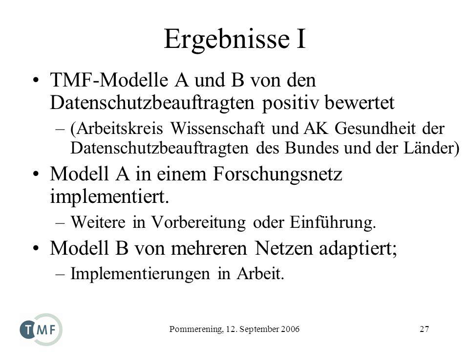 Pommerening, 12. September 200627 Ergebnisse I TMF-Modelle A und B von den Datenschutzbeauftragten positiv bewertet –(Arbeitskreis Wissenschaft und AK
