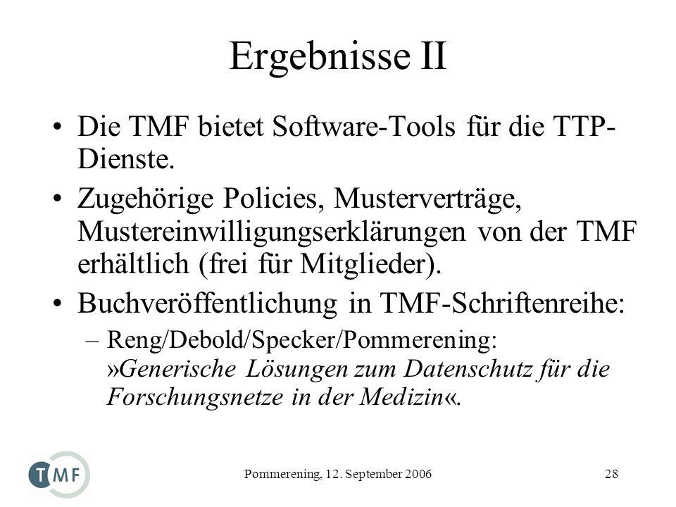 Pommerening, 12. September 200628 Ergebnisse II Die TMF bietet Software-Tools für die TTP- Dienste. Zugehörige Policies, Musterverträge, Mustereinwill