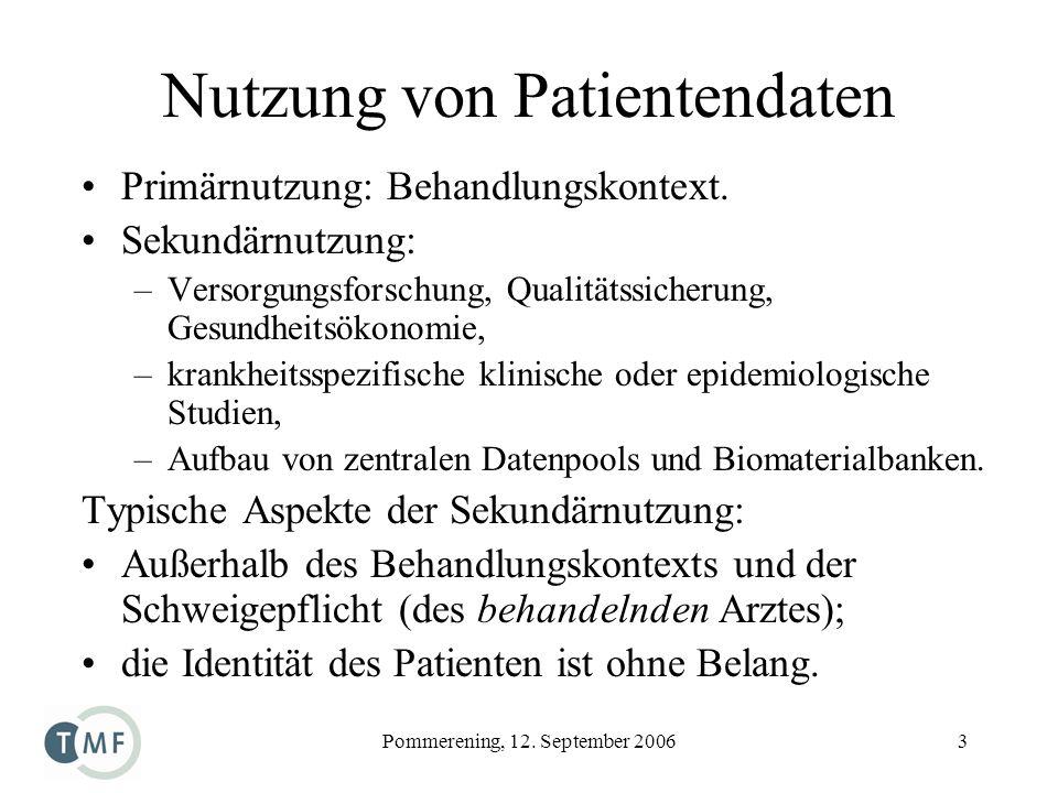 Pommerening, 12. September 20063 Nutzung von Patientendaten Primärnutzung: Behandlungskontext. Sekundärnutzung: –Versorgungsforschung, Qualitätssicher