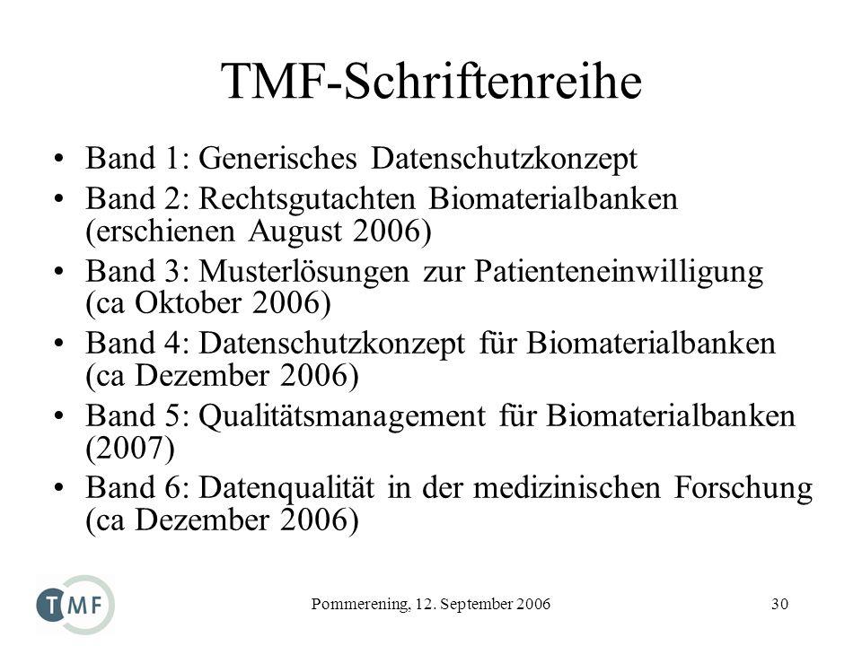 Pommerening, 12. September 200630 TMF-Schriftenreihe Band 1: Generisches Datenschutzkonzept Band 2: Rechtsgutachten Biomaterialbanken (erschienen Augu