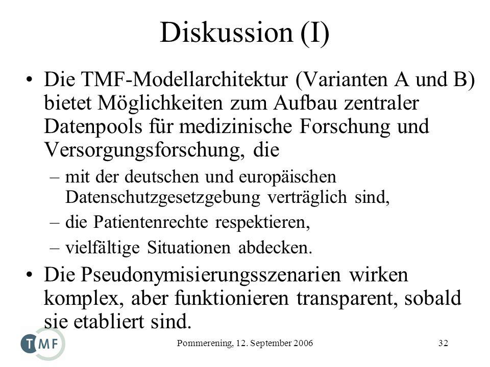 Pommerening, 12. September 200632 Diskussion (I) Die TMF-Modellarchitektur (Varianten A und B) bietet Möglichkeiten zum Aufbau zentraler Datenpools fü