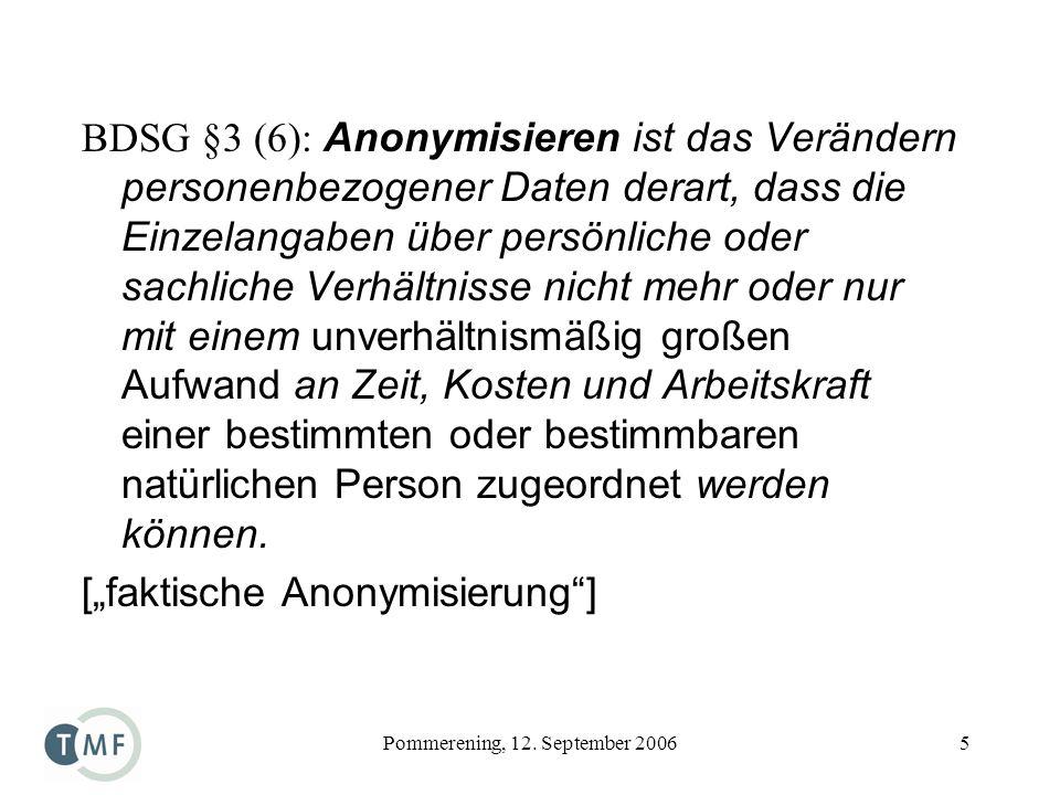 Pommerening, 12. September 20065 BDSG §3 (6): Anonymisieren ist das Verändern personenbezogener Daten derart, dass die Einzelangaben über persönliche