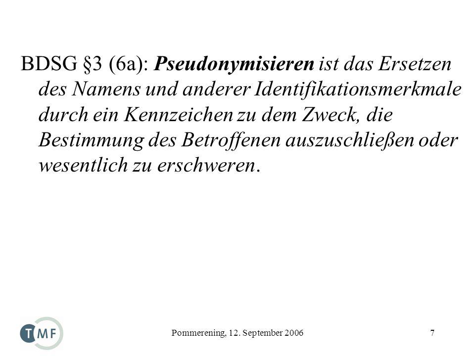 Pommerening, 12. September 20067 BDSG §3 (6a): Pseudonymisieren ist das Ersetzen des Namens und anderer Identifikationsmerkmale durch ein Kennzeichen