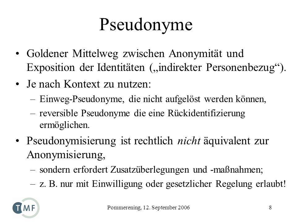 Pommerening, 12. September 20068 Pseudonyme Goldener Mittelweg zwischen Anonymität und Exposition der Identitäten (indirekter Personenbezug). Je nach