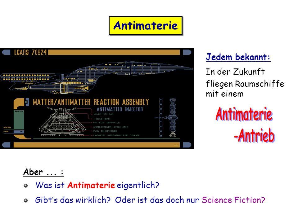 Antimaterie Jedem bekannt: In der Zukunft fliegen Raumschiffe mit einem Aber...