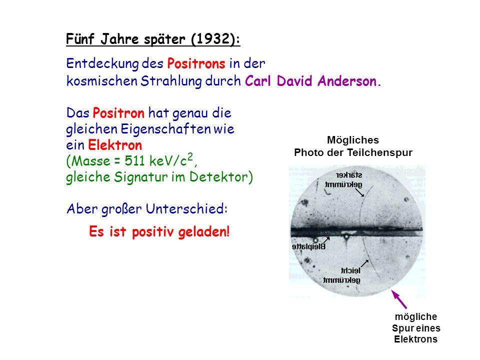 Fünf Jahre später (1932): Entdeckung des Positrons in der kosmischen Strahlung durch Carl David Anderson.