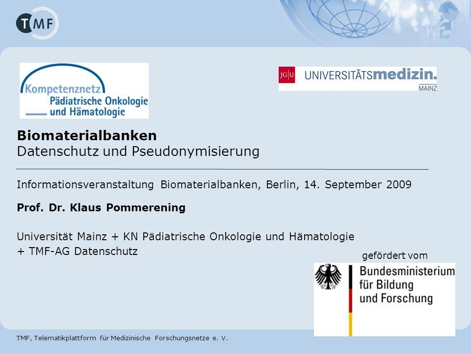 TMF, Telematikplattform für Medizinische Forschungsnetze e. V. Biomaterialbanken Datenschutz und Pseudonymisierung Informationsveranstaltung Biomateri