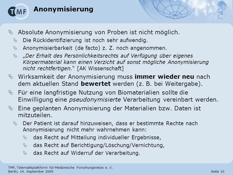 TMF, Telematikplattform für Medizinische Forschungsnetze e. V. Berlin, 14. September 2009 Seite 10 Anonymisierung Absolute Anonymisierung von Proben i