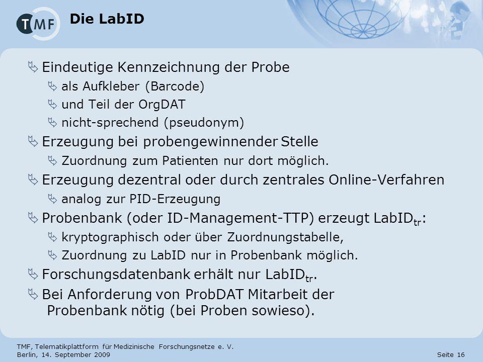 TMF, Telematikplattform für Medizinische Forschungsnetze e. V. Berlin, 14. September 2009 Seite 16 Die LabID Eindeutige Kennzeichnung der Probe als Au