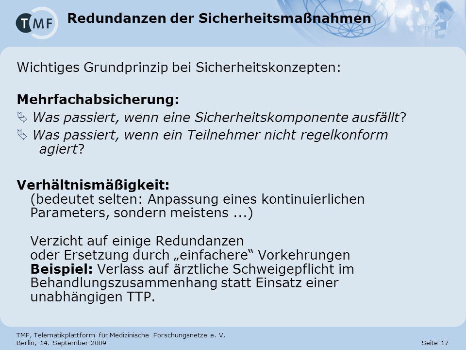 TMF, Telematikplattform für Medizinische Forschungsnetze e. V. Berlin, 14. September 2009 Seite 17 Redundanzen der Sicherheitsmaßnahmen Wichtiges Grun