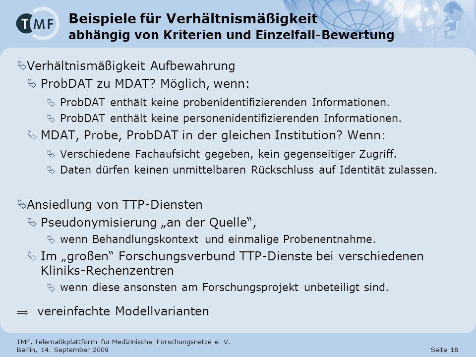 TMF, Telematikplattform für Medizinische Forschungsnetze e. V. Berlin, 14. September 2009 Seite 18 Beispiele für Verhältnismäßigkeit abhängig von Krit