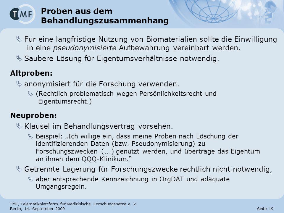 TMF, Telematikplattform für Medizinische Forschungsnetze e. V. Berlin, 14. September 2009 Seite 19 Proben aus dem Behandlungszusammenhang Für eine lan