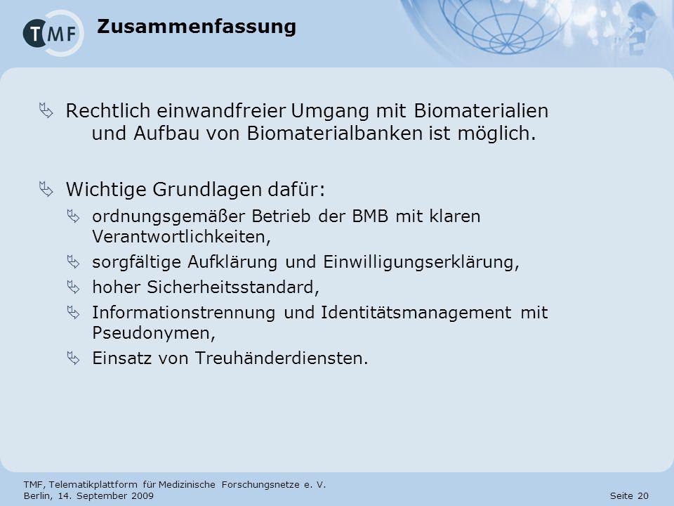 TMF, Telematikplattform für Medizinische Forschungsnetze e. V. Berlin, 14. September 2009 Seite 20 Zusammenfassung Rechtlich einwandfreier Umgang mit
