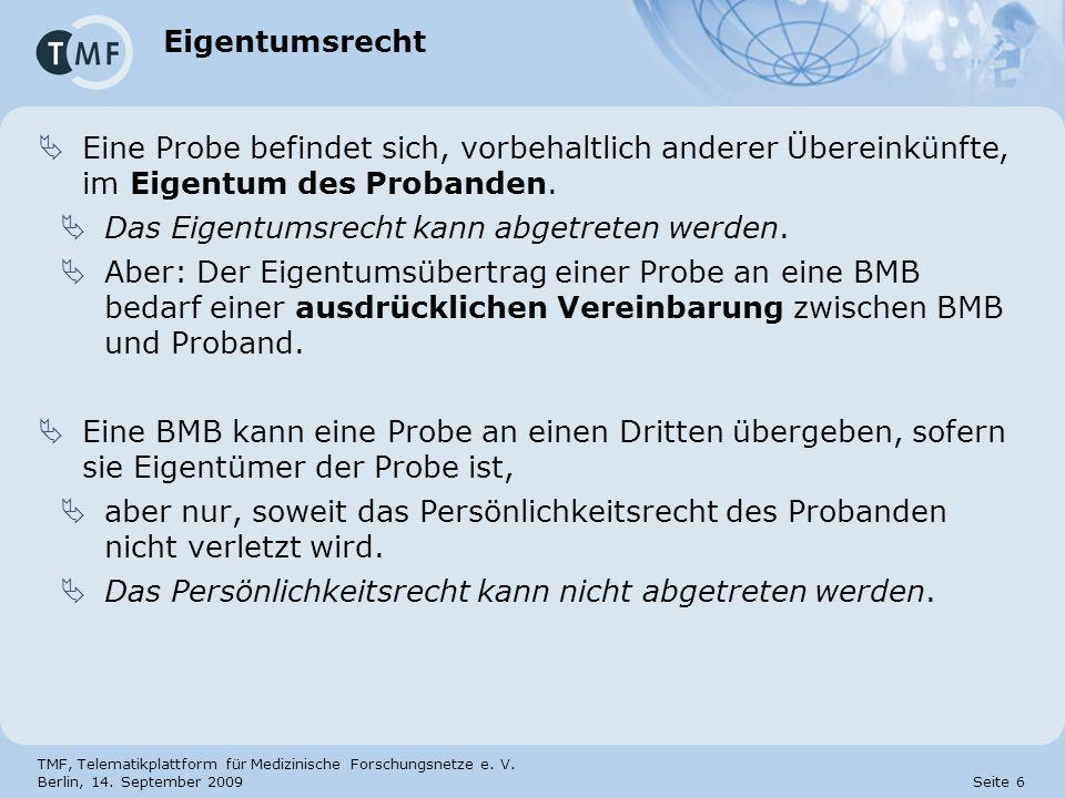 TMF, Telematikplattform für Medizinische Forschungsnetze e. V. Berlin, 14. September 2009 Seite 6 Eigentumsrecht Eine Probe befindet sich, vorbehaltli