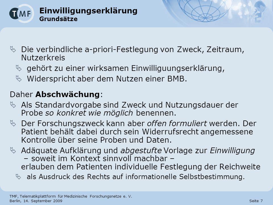 TMF, Telematikplattform für Medizinische Forschungsnetze e. V. Berlin, 14. September 2009 Seite 7 Einwilligungserklärung Grundsätze Die verbindliche a