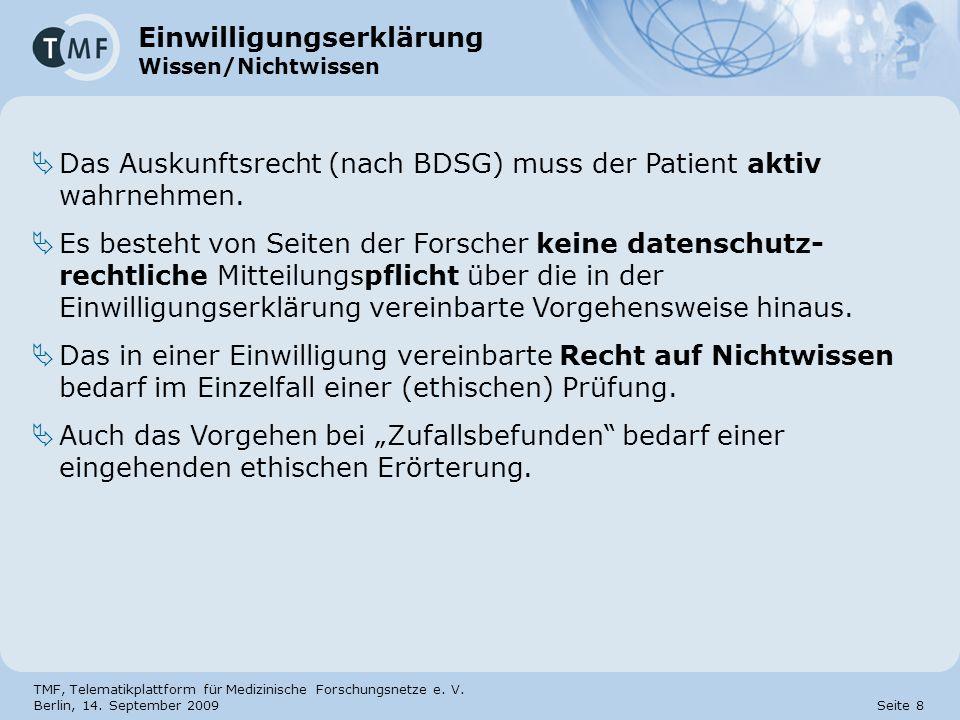 TMF, Telematikplattform für Medizinische Forschungsnetze e. V. Berlin, 14. September 2009 Seite 8 Einwilligungserklärung Wissen/Nichtwissen Das Auskun