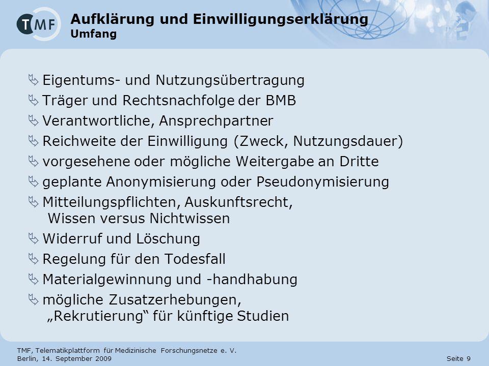 TMF, Telematikplattform für Medizinische Forschungsnetze e. V. Berlin, 14. September 2009 Seite 9 Aufklärung und Einwilligungserklärung Umfang Eigentu