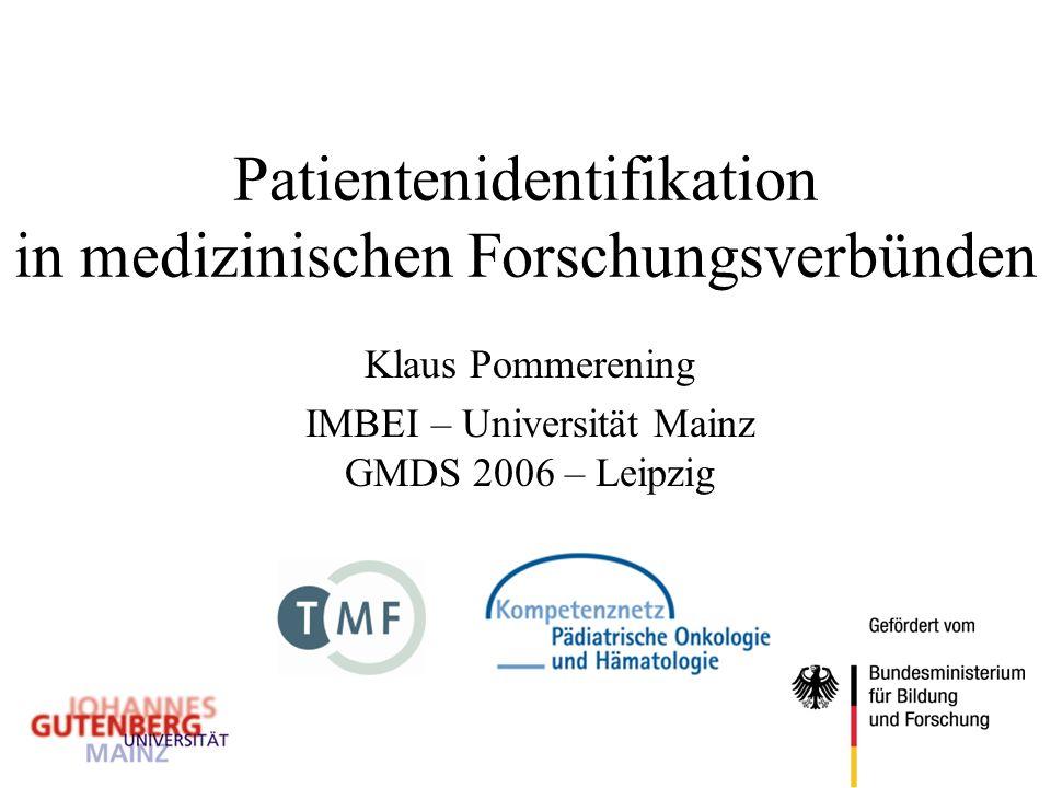 Patientenidentifikation in medizinischen Forschungsverbünden Klaus Pommerening IMBEI – Universität Mainz GMDS 2006 – Leipzig