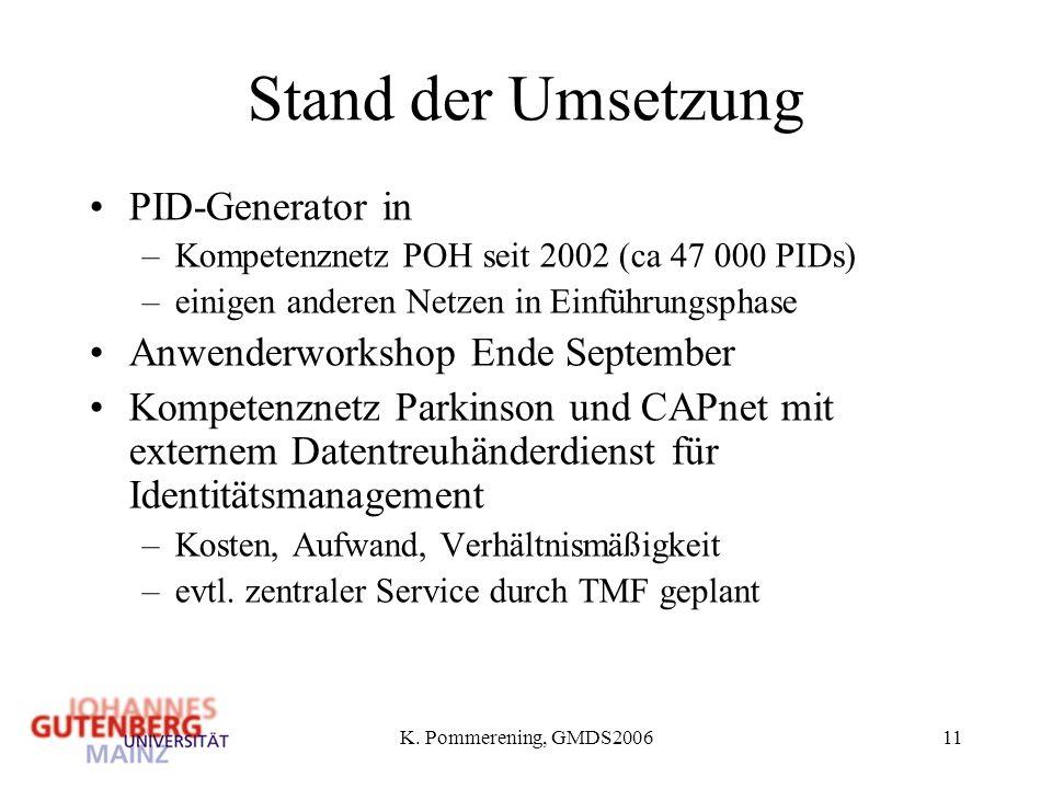 K. Pommerening, GMDS200611 Stand der Umsetzung PID-Generator in –Kompetenznetz POH seit 2002 (ca 47 000 PIDs) –einigen anderen Netzen in Einführungsph