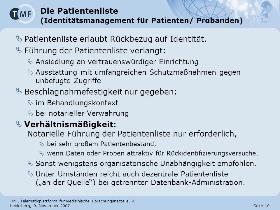 TMF, Telematikplattform für Medizinische Forschungsnetze e. V. Heidelberg, 9. November 2007 Seite 10 Die Patientenliste (Identitätsmanagement für Pati