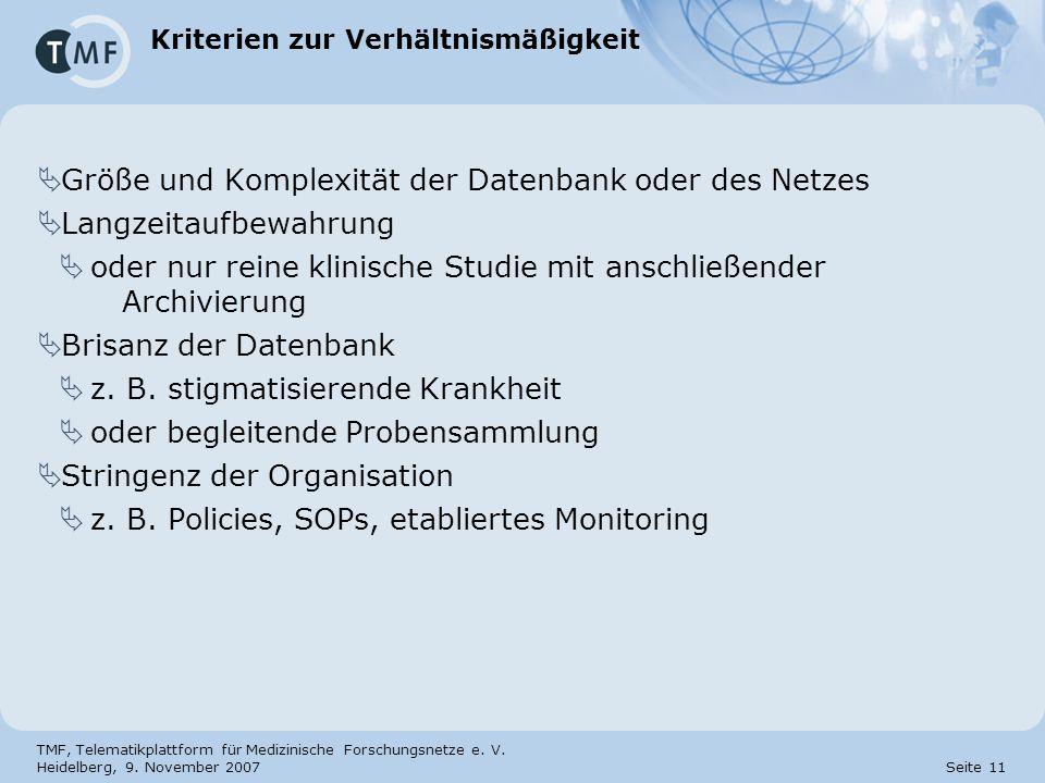 TMF, Telematikplattform für Medizinische Forschungsnetze e. V. Heidelberg, 9. November 2007 Seite 11 Kriterien zur Verhältnismäßigkeit Größe und Kompl