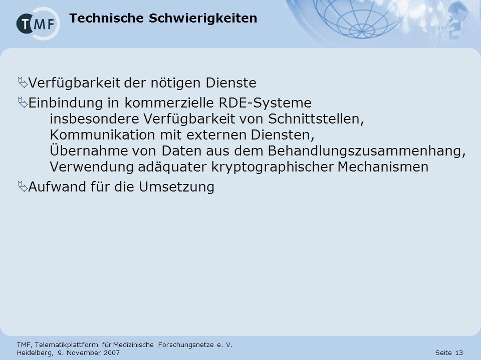 TMF, Telematikplattform für Medizinische Forschungsnetze e. V. Heidelberg, 9. November 2007 Seite 13 Technische Schwierigkeiten Verfügbarkeit der nöti