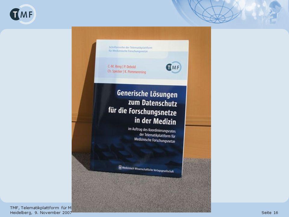 TMF, Telematikplattform für Medizinische Forschungsnetze e. V. Heidelberg, 9. November 2007 Seite 16