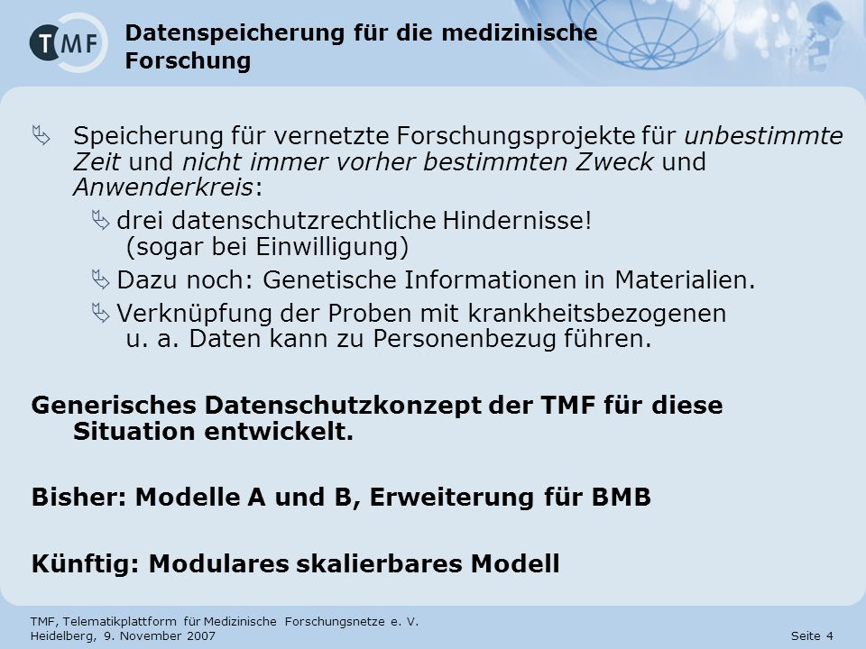 TMF, Telematikplattform für Medizinische Forschungsnetze e. V. Heidelberg, 9. November 2007 Seite 4 Datenspeicherung für die medizinische Forschung Sp