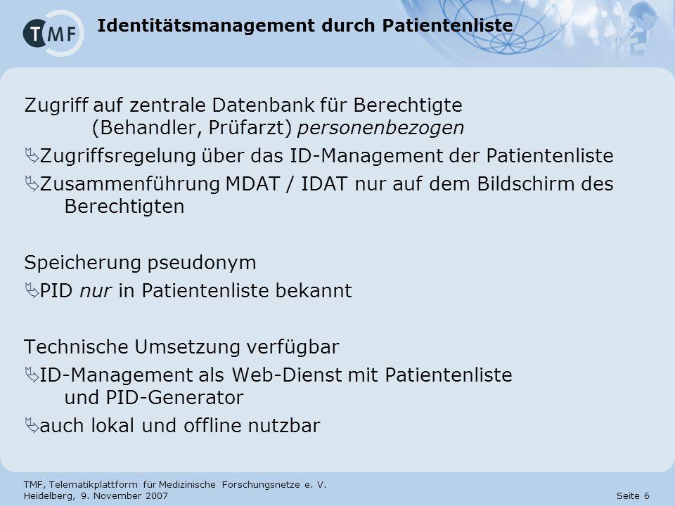 TMF, Telematikplattform für Medizinische Forschungsnetze e. V. Heidelberg, 9. November 2007 Seite 6 Identitätsmanagement durch Patientenliste Zugriff