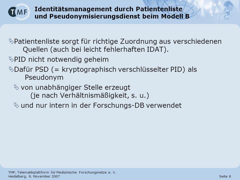 TMF, Telematikplattform für Medizinische Forschungsnetze e. V. Heidelberg, 9. November 2007 Seite 8 Identitätsmanagement durch Patientenliste und Pseu