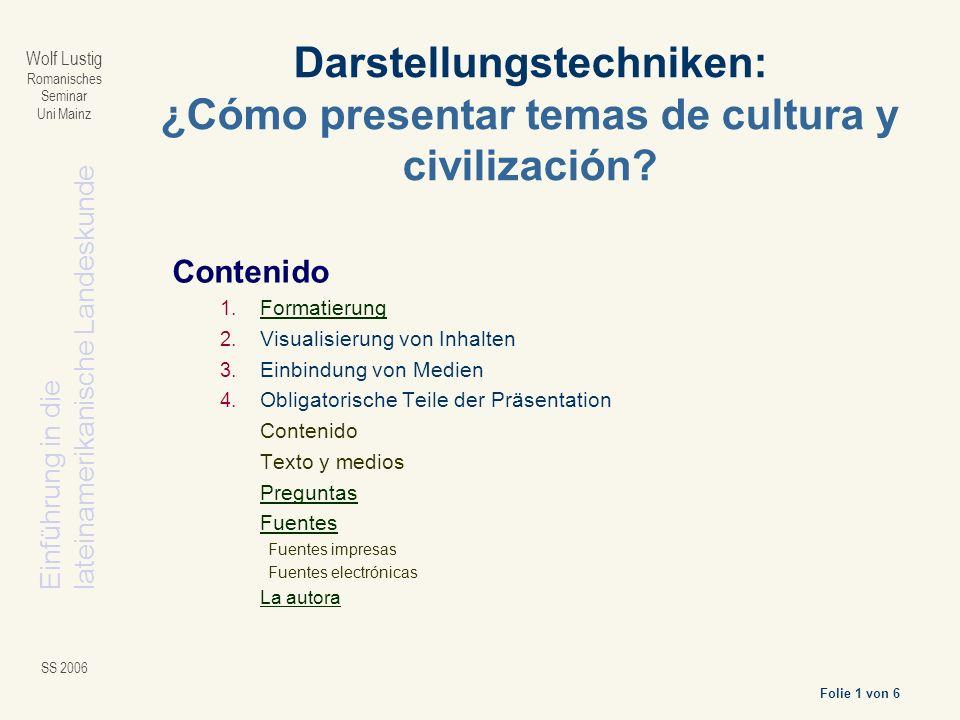 Einführung in dielateinamerikanische Landeskunde Folie 1 von 6 Wolf Lustig Romanisches Seminar Uni Mainz SS 2006 Darstellungstechniken: ¿Cómo presentar temas de cultura y civilización.