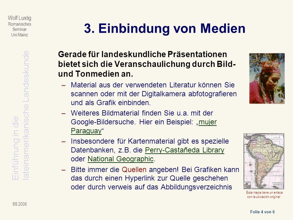 Einführung in dielateinamerikanische Landeskunde Folie 4 von 6 Wolf Lustig Romanisches Seminar Uni Mainz SS 2006 3.