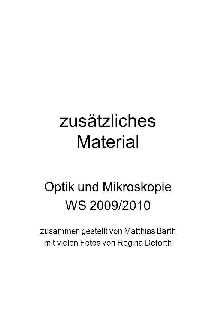 zusätzliches Material Optik und Mikroskopie WS 2009/2010 zusammen gestellt von Matthias Barth mit vielen Fotos von Regina Deforth