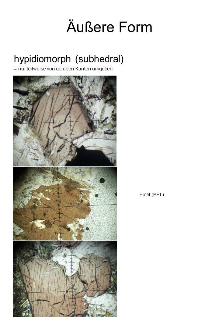 Äußere Form hypidiomorph (subhedral) = nur teilweise von geraden Kanten umgeben Biotit (PPL)