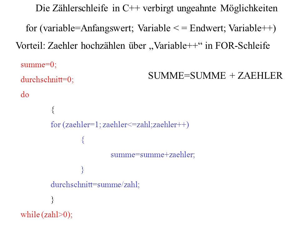 summe=0; durchschnitt=0; do { for (zaehler=1; zaehler<=zahl;zaehler++) { summe=summe+zaehler; } durchschnitt=summe/zahl; } while (zahl>0); SUMME=SUMME