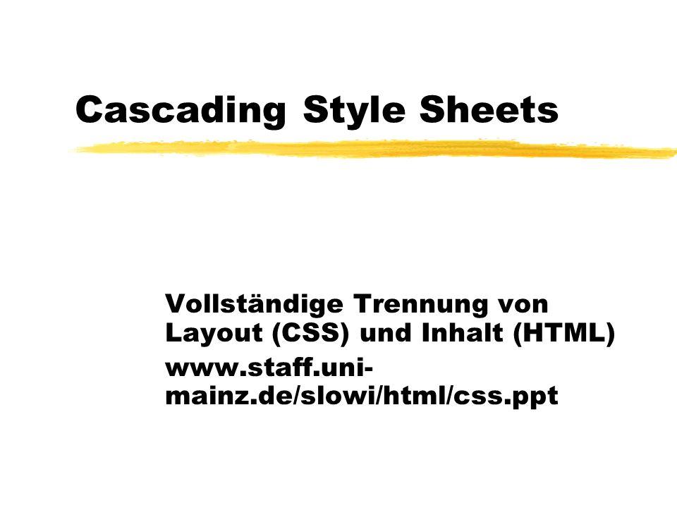 Cascading Style Sheets Vollständige Trennung von Layout (CSS) und Inhalt (HTML) www.staff.uni- mainz.de/slowi/html/css.ppt