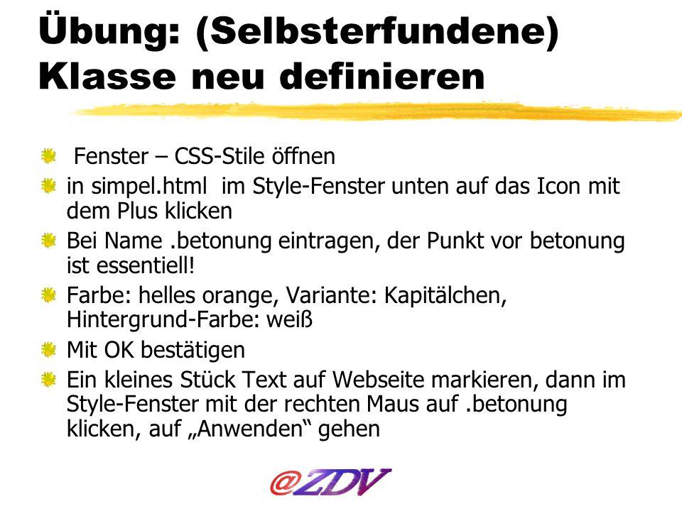 Übung: (Selbsterfundene) Klasse neu definieren Fenster – CSS-Stile öffnen in simpel.html im Style-Fenster unten auf das Icon mit dem Plus klicken Bei