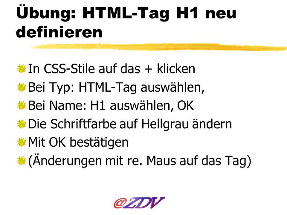 Übung: HTML-Tag H1 neu definieren In CSS-Stile auf das + klicken Bei Typ: HTML-Tag auswählen, Bei Name: H1 auswählen, OK Die Schriftfarbe auf Hellgrau