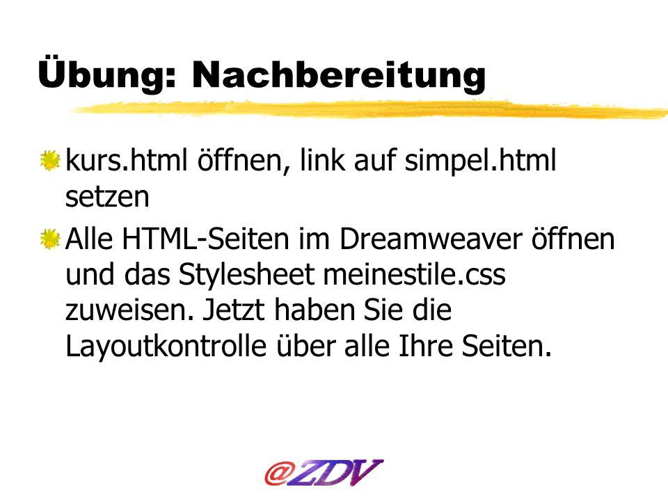 Übung: Nachbereitung kurs.html öffnen, link auf simpel.html setzen Alle HTML-Seiten im Dreamweaver öffnen und das Stylesheet meinestile.css zuweisen.