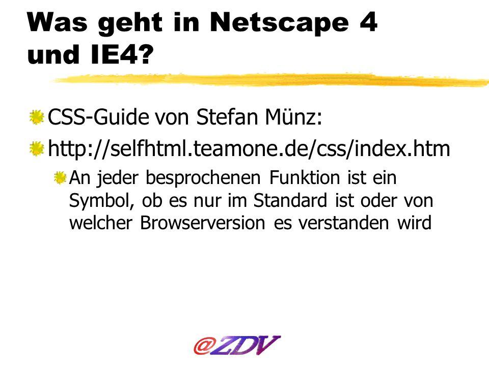 Was geht in Netscape 4 und IE4? CSS-Guide von Stefan Münz: http://selfhtml.teamone.de/css/index.htm An jeder besprochenen Funktion ist ein Symbol, ob