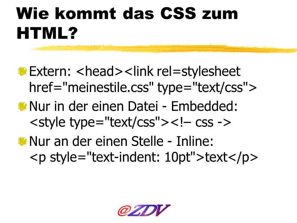 Übung: CSS in Webseite einbinden Kopiere simpel.html und meinestile.css aus www.staff.uni-mainz.de/slowi/html/ (mit rechter Maus draufklicken, Ziel speichern im Webverzeichnis www.staff.uni-mainz.de/slowi/html/ meinestile.css in simpel.html in den Header schreiben: simpel.html davor und danach im Webbrowser anschauen.