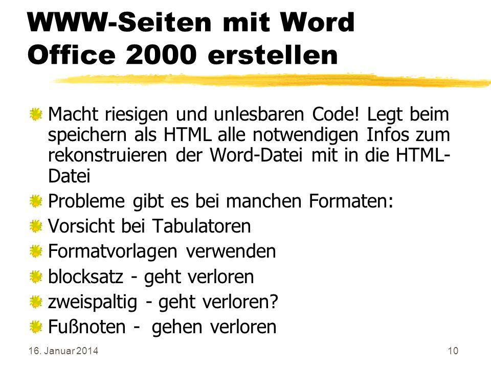 16. Januar 201410 WWW-Seiten mit Word Office 2000 erstellen Macht riesigen und unlesbaren Code! Legt beim speichern als HTML alle notwendigen Infos zu