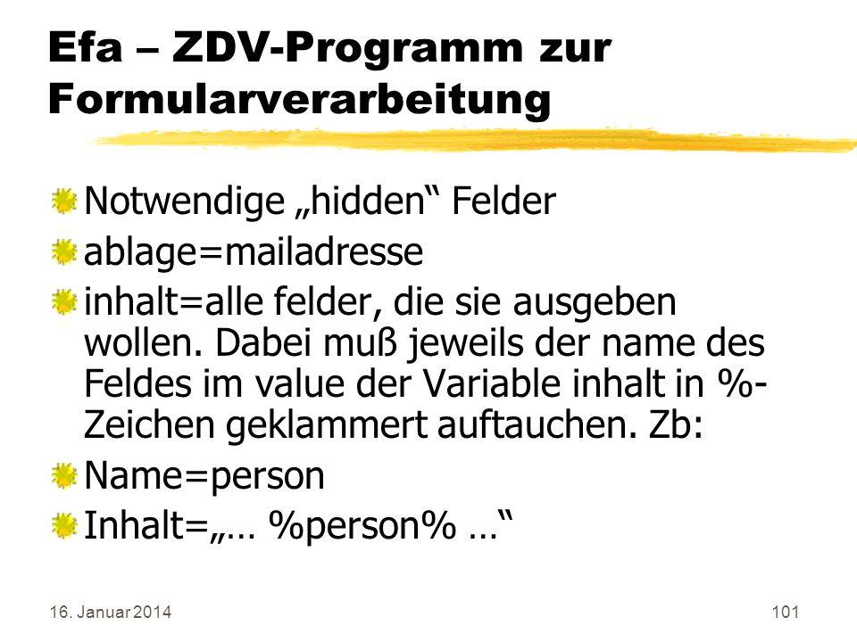 16. Januar 2014101 Efa – ZDV-Programm zur Formularverarbeitung Notwendige hidden Felder ablage=mailadresse inhalt=alle felder, die sie ausgeben wollen