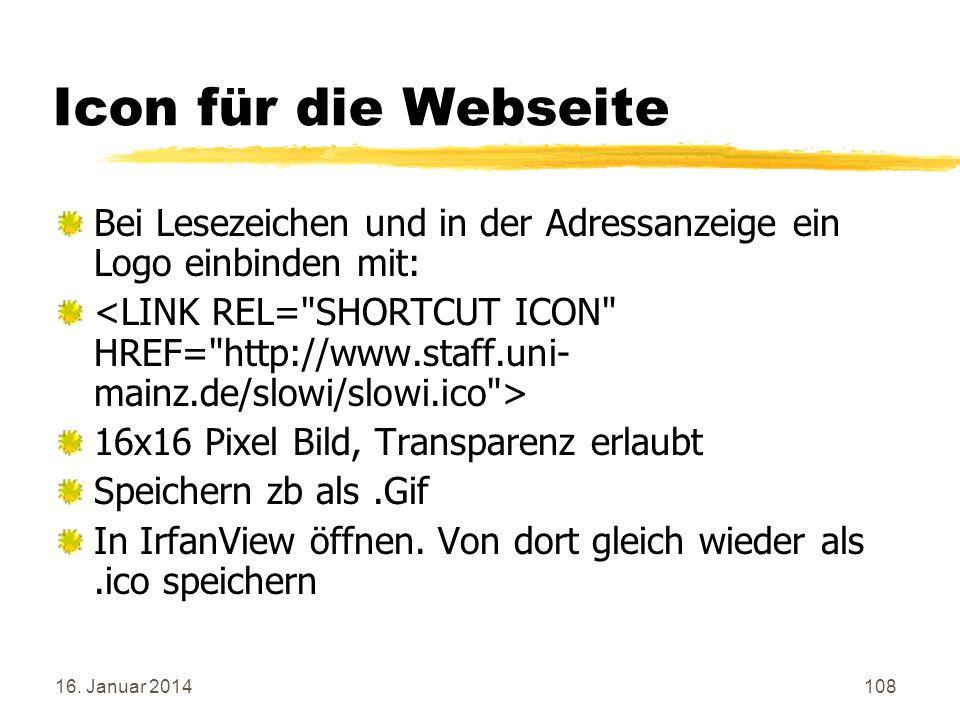 16. Januar 2014108 Icon für die Webseite Bei Lesezeichen und in der Adressanzeige ein Logo einbinden mit: 16x16 Pixel Bild, Transparenz erlaubt Speich