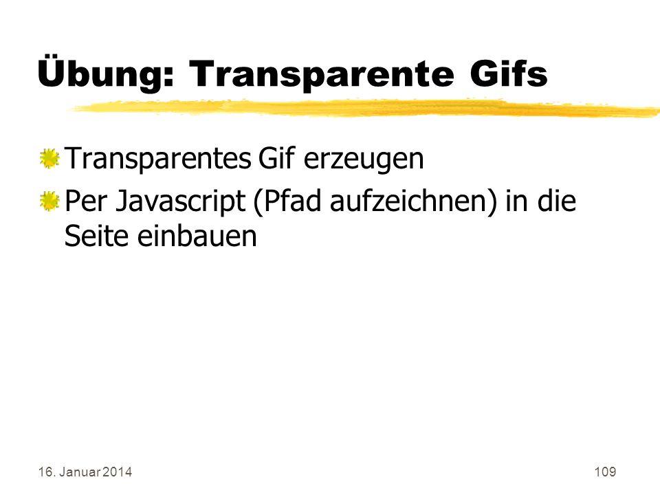 16. Januar 2014109 Übung: Transparente Gifs Transparentes Gif erzeugen Per Javascript (Pfad aufzeichnen) in die Seite einbauen