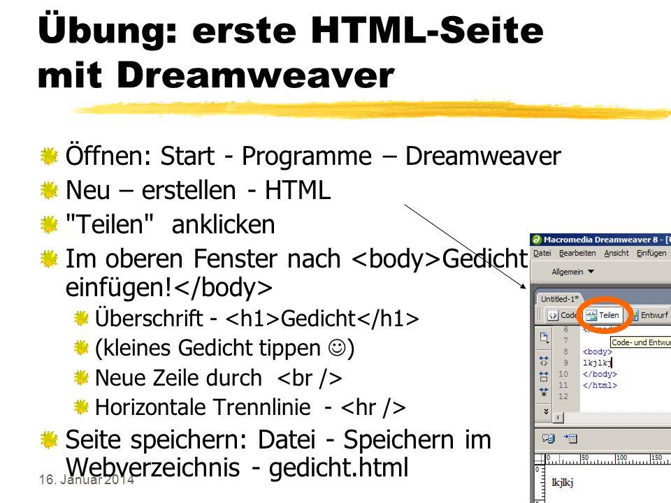 16. Januar 201411 Übung: erste HTML-Seite mit Dreamweaver Öffnen: Start - Programme – Dreamweaver Neu – erstellen - HTML
