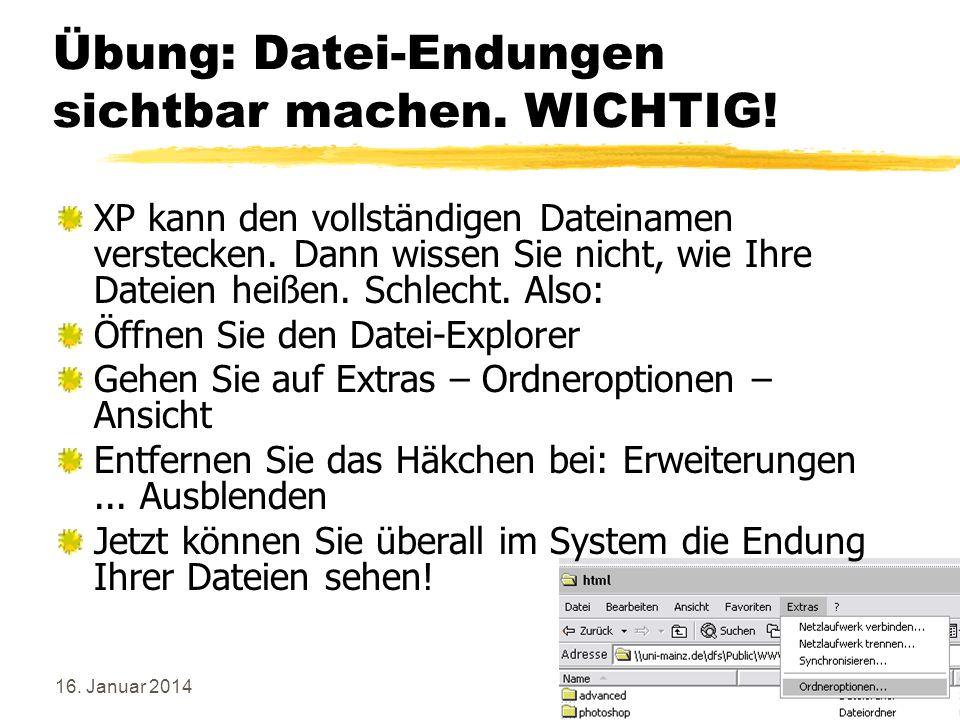 16. Januar 201415 Übung: Datei-Endungen sichtbar machen. WICHTIG! XP kann den vollständigen Dateinamen verstecken. Dann wissen Sie nicht, wie Ihre Dat