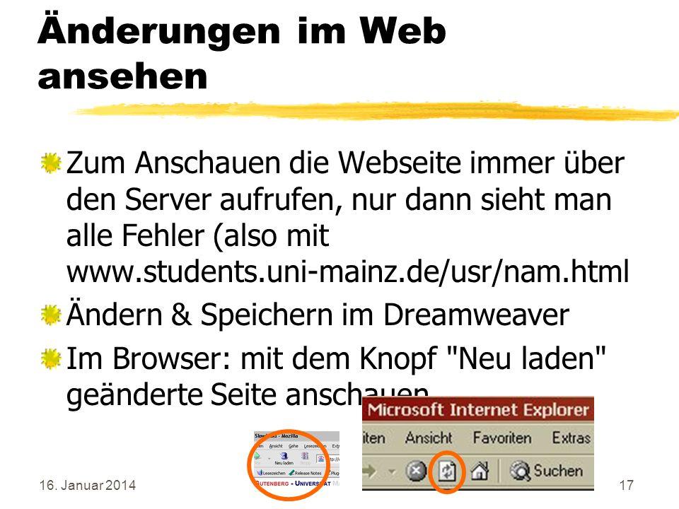 16. Januar 201417 Änderungen im Web ansehen Zum Anschauen die Webseite immer über den Server aufrufen, nur dann sieht man alle Fehler (also mit www.st