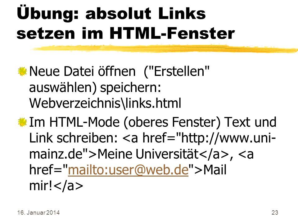 16. Januar 201423 Übung: absolut Links setzen im HTML-Fenster Neue Datei öffnen (