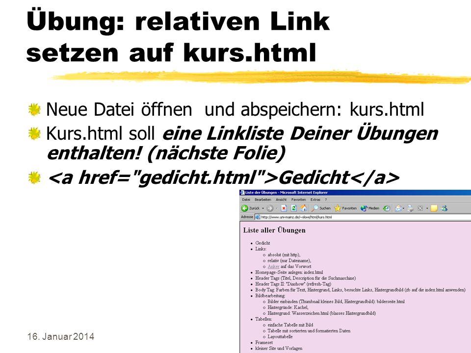 16. Januar 201424 Übung: relativen Link setzen auf kurs.html Neue Datei öffnen und abspeichern: kurs.html Kurs.html soll eine Linkliste Deiner Übungen